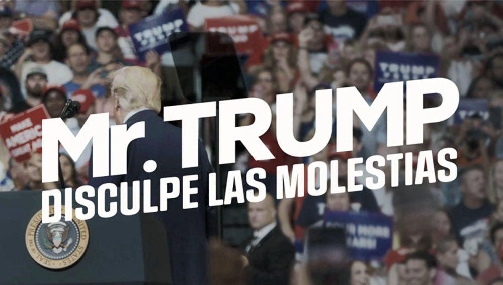 Mr. Trump, disculpe las molestias